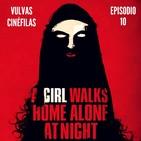 Décimo Episodio #Agirlwalkshomealoneatnight