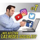 Ep. 7 | ¿Nos afectan las redes sociales?