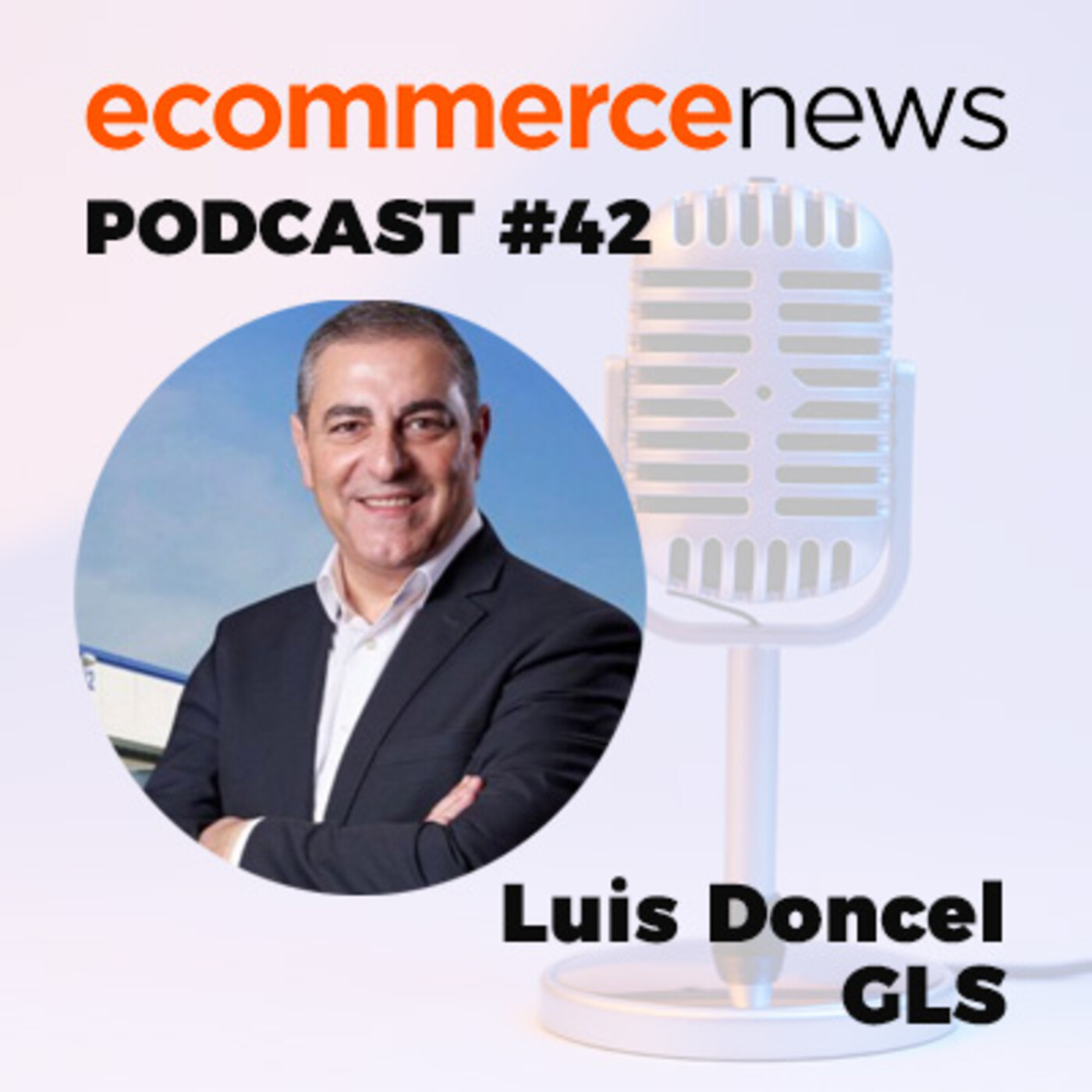 Ecommerce News Radio #43. Luis Doncel, General Manager de GLS