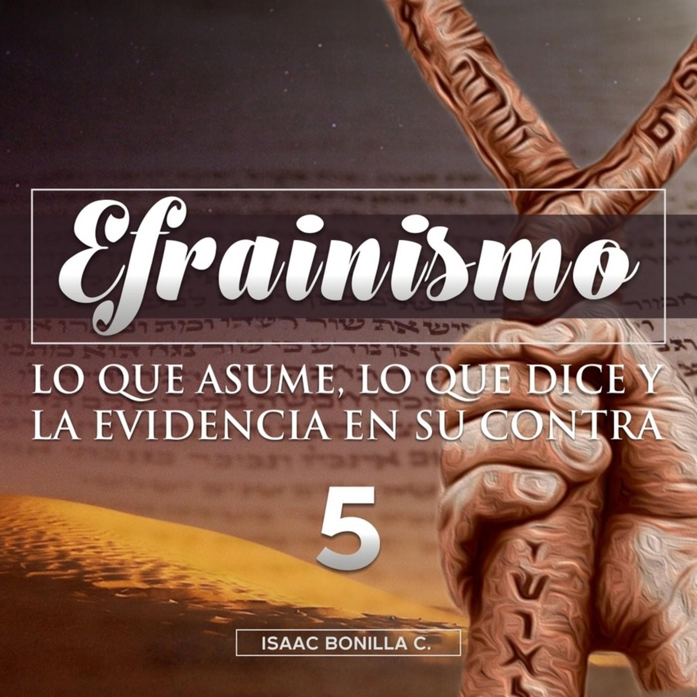 05 Efrainismo, lo que asume, lo que dice y la evidencia en su contra Pte 5 (Preguntas) - Isaac Bonilla