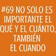 #69 No solo es importante el Qué y el cuánto, también el cuando