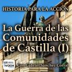 Historia para la Acción: La Guerra de las Comunidades de Castilla (I)