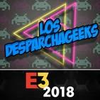 Capitulo 4: Los Desparchageeks especial E3 2018