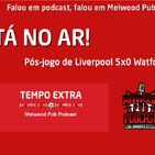 Tempo Extra #8 - Liverpool 5x0 Watford