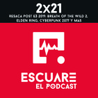 2x21 Resaca Post E3: Breath of the Wild 2, Elden Ring, Cyberpunk 2077 y más