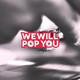 Wewillpopyou Radio 15