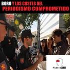 Píldora Roja - Boro y los costes del periodismo comprometido