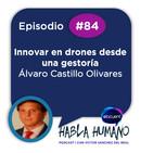 Habla Humano #84| Álvaro Castillo Olivares: Innovar en drones desde una gestoría