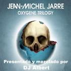 Jean Michel Jarre-OXYGENE TRILOGY Presentado y mezclado por DJ Albert