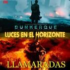 Luces en el Horizonte V17X5: LLAMARADAS, DUNKERQUE