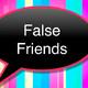 False Friends...