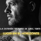 Luces en el Horizonte - LA EXTRAÑA HISTORIA DE GREG TORTI.
