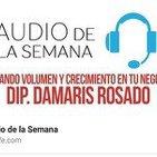 AUDIO DE LA SEMANA 23 - DIP Damaris Rosado - Creando volumen y crecimiento en tu negocio