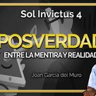 Sol Invictus 4: 'Posverdad, entre la mentira y realidad con Joan García Del Muro'