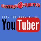 EXTRA ÓRBITA –Archivo Ligero– tras los ojos de un YOUTUBER (diciembre 2018)