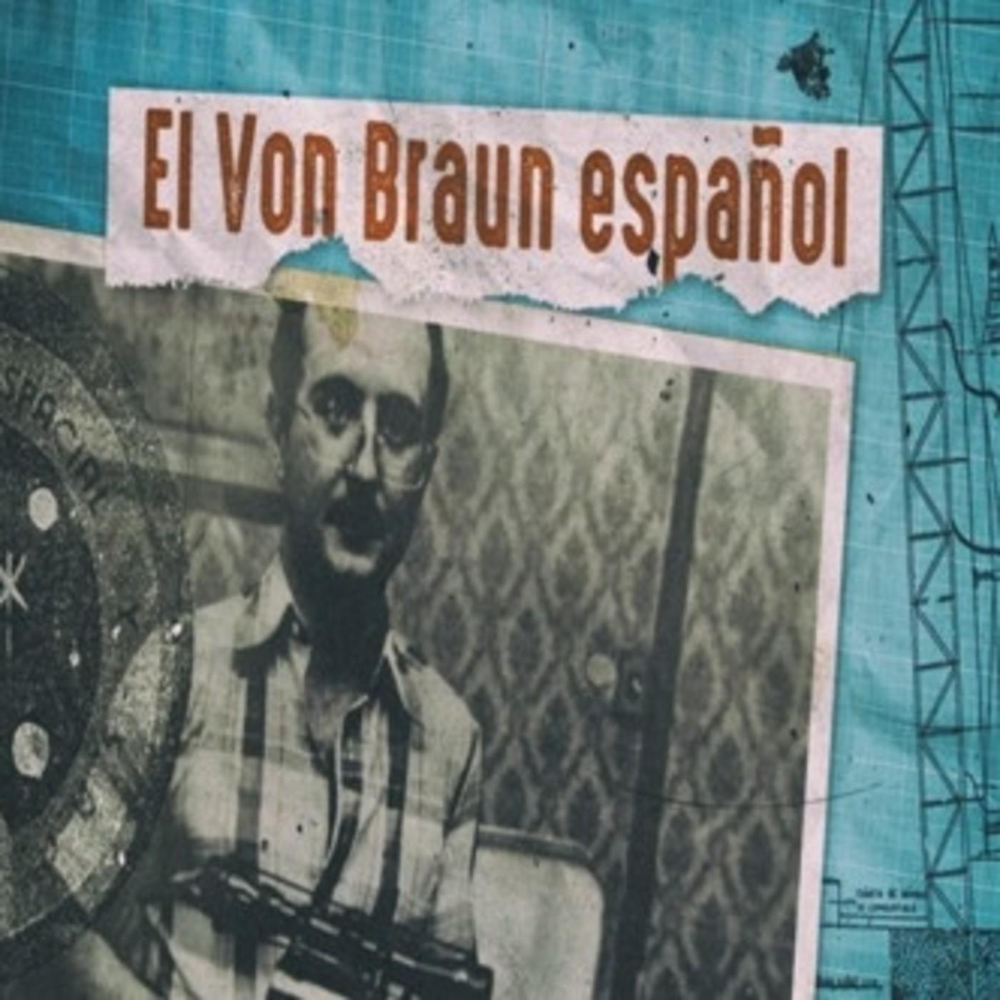 "Cuarto milenio: El ""Von Braun español"""