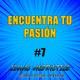 #7 - ENCUENTRA TU PASIÓN - Desarrollo personal y motivación