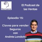 Ep. 15 Claves para vender Seguros. Con Andrés Londoño