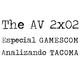 The AV 2x02 | Especial GAMESCOM + Analizando TACOMA.
