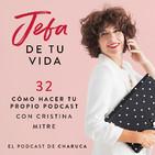 Ep 32. Cómo tener tu propio Podcast. Con Cristina Mitre.