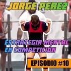 Episodio 10 con JORGE PÉREZ CÓRDOBA. Powerlifting. Competición. Programación del entrenamiento.
