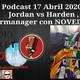 Podcast 17 Abril 2020 - Jordan vs Harden , supermanager con NOVEDADES!