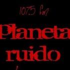 planeta ruido 11-06-2019