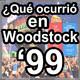 ¿Qué fue lo que ocurrió en Woodstock del '99?