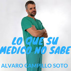 #20 'Lo que su médico no sabe' con Álvaro Campillo Soto