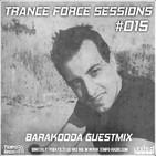Trance Force Sessions EP 015 - Barakooda Guestmix [Israel]