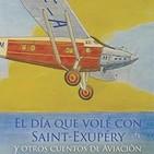 El día que volé con Saint-Exupéry y otros cuentos de aviación (2/2)