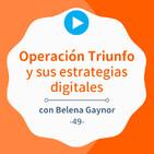 Operación Triunfo y sus exitosas estrategias digitales, con Belena Gaynor