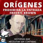 Orígenes, Prohibida la entrada - Fredric Brown Historias que necesitan ser contadas