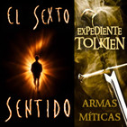 LODE 7x22 –Archivo Ligero– EL SEXTO SENTIDO, Exp.TOLKIEN: Armas míticas de la Tierra Media