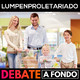 Debate A Fondo - Lumpenproletariado
