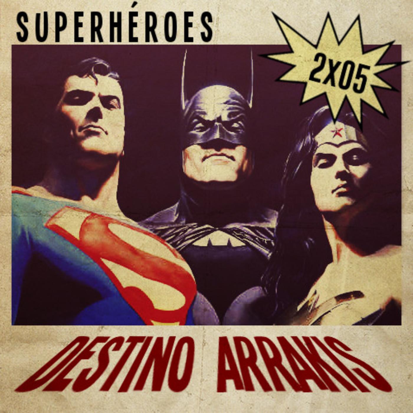 [DA] Destino Arrakis 2x05 Superhéroes. EXTRA: Troleando a Mr. Ridley Scott