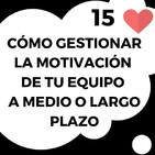 15# Cómo gestionar la #MOTIVACIÓN de tu #EQUIPO a medio o largo plazo