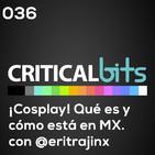 ¿Cómo está el Cosplay en México? invitada @EritraJinx / CriticalBits 036