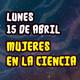Mujeres en la ciencia (15/abril/2019)