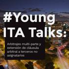 Young ITA Talks: Arbitrajes multi-parte y extensión de cláusula arbitral a terceros no asignatarios