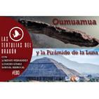 EDI 3x13 - Las Tertulias del Dragón: La Pirámide de la Luna + ¿Qué sabemos sobre Oumuamua?