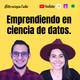 Ep. 17. Emprendiendo en ciencia de datos con Hyatt Saleh y Daniel Vizcaya