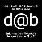 DaB Radio 5.0 Episodio 5 – La Perspectiva de Elite II: Informe Iron Mountain + Helios colera