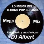 LO MEJOR DEL TECHNO POP ESPAÑOL (Mega Mix) Recopilado y mezclado por DJ Albert
