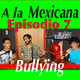Sobreviviendo al Bullying Episodio 7 A la Mexicana