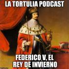 La Tortulia #40 - Federico V, el Rey de Invierno