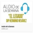AUDIO DE LA SEMANA 15 - D.I.P., Dr. Herminio Nevárez - El Legado