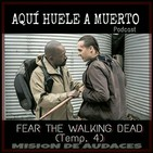 5x06 - Aqui huele a muerto - 4x07 Fear The Walking Dead (The wrong side of where you are now)