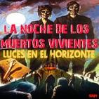 Luces en el Horizonte 5X09: LA NOCHE DE LOS MUERTOS VIVIENTES (1968 & 1990)