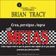 Crea, persigue y logra tus METAS - Brian Tracy
